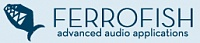 FERROFISH Advanced Audio Applications